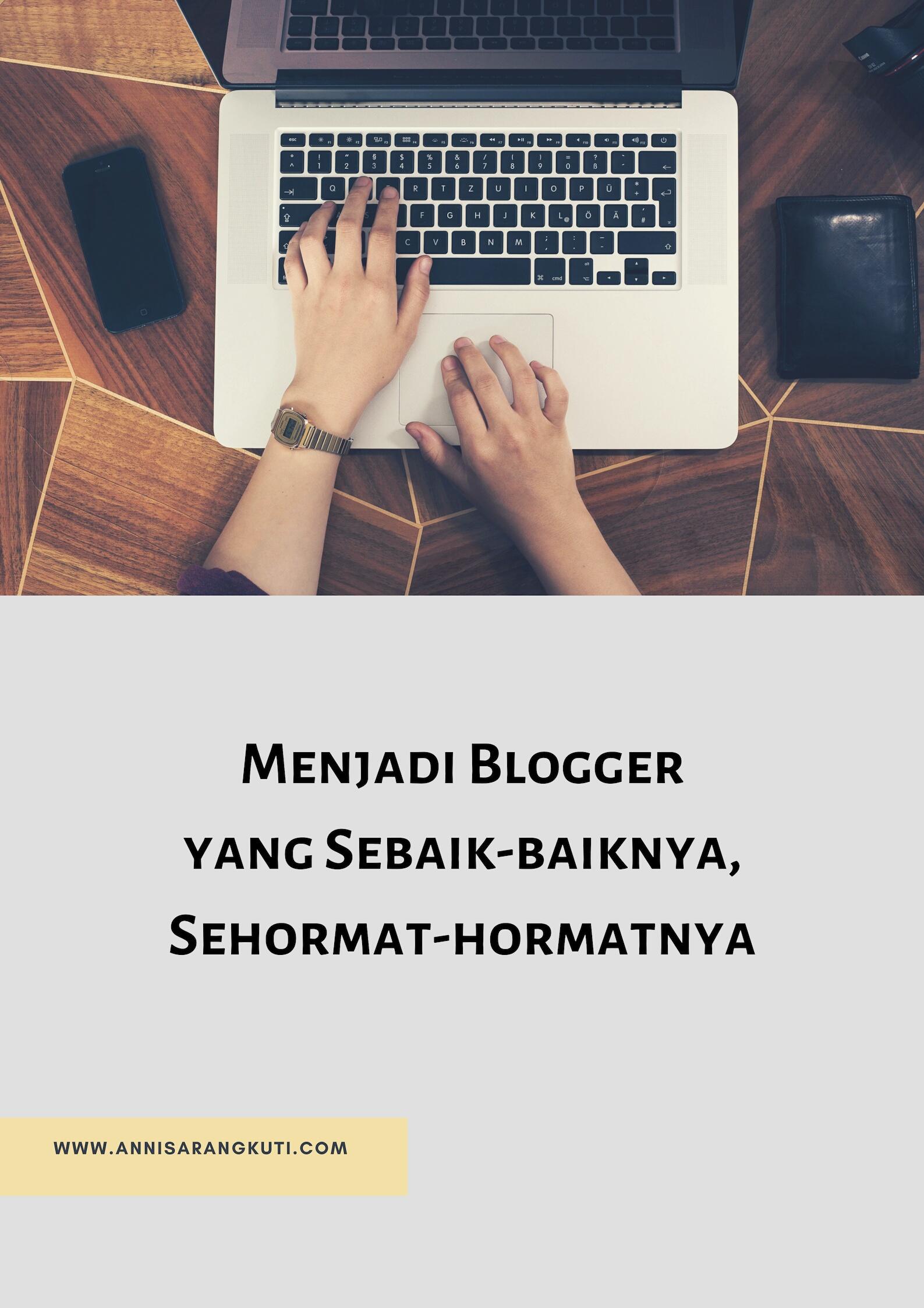 Menjadi Blogger yang Sebaik-baiknya, Sehormat-hormatnya