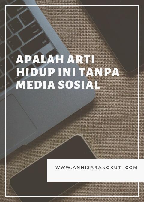 Apalah Arti Hidup Ini Tanpa Media Sosial