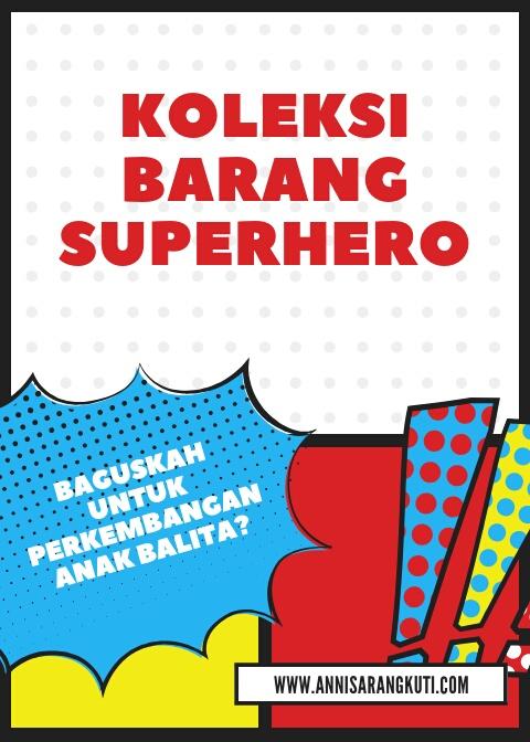 Koleksi Barang Superhero, Baguskah Untuk Perkembangan Anak Balita?