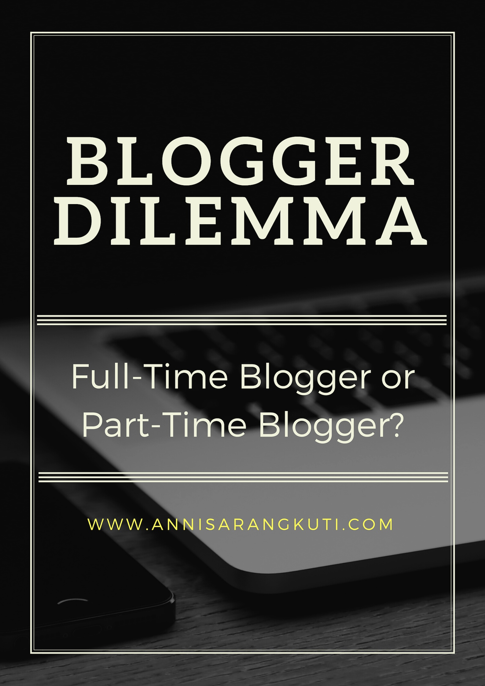 Blogger Dilemma: Full-Time Blogger or Part-Time Blogger?