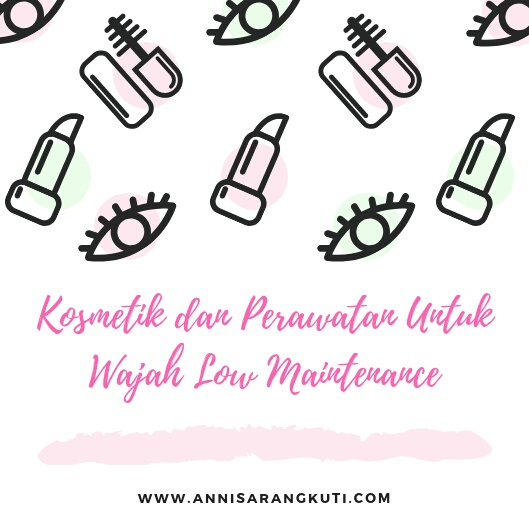 Kosmetik dan Perawatan Untuk Wajah Low Maintenance